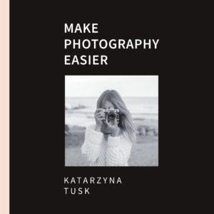 """""""MAKE PHOTOGRAPHY EASIER"""" – MOJA NOWA KSIĄŻKA JUŻ W PRZEDSPRZEDAŻY"""